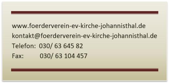 www.foerderverein-ev-kirche-johannisthal.de kontakt@foerderverein-ev-kirche-johannisthal.de Telefon: 030/ 63 645 82 Fax: 030/ 63 104 457