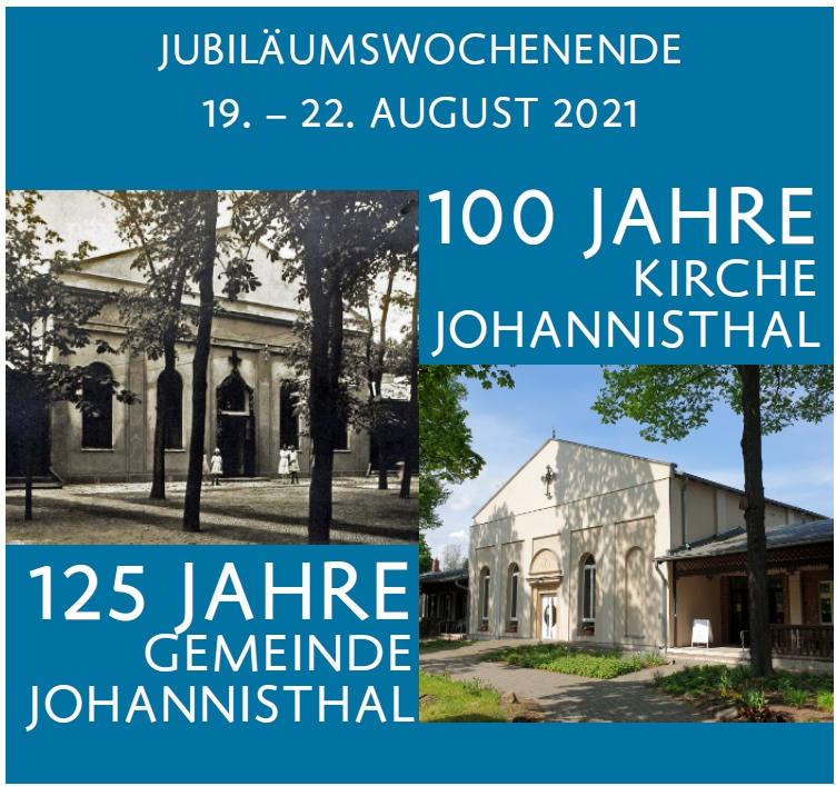 JubiläumsWochenende 19. – 22. August 2021 100 Jahre Kirche Johannisthal 125 Jahre Gemeinde Johannisthal