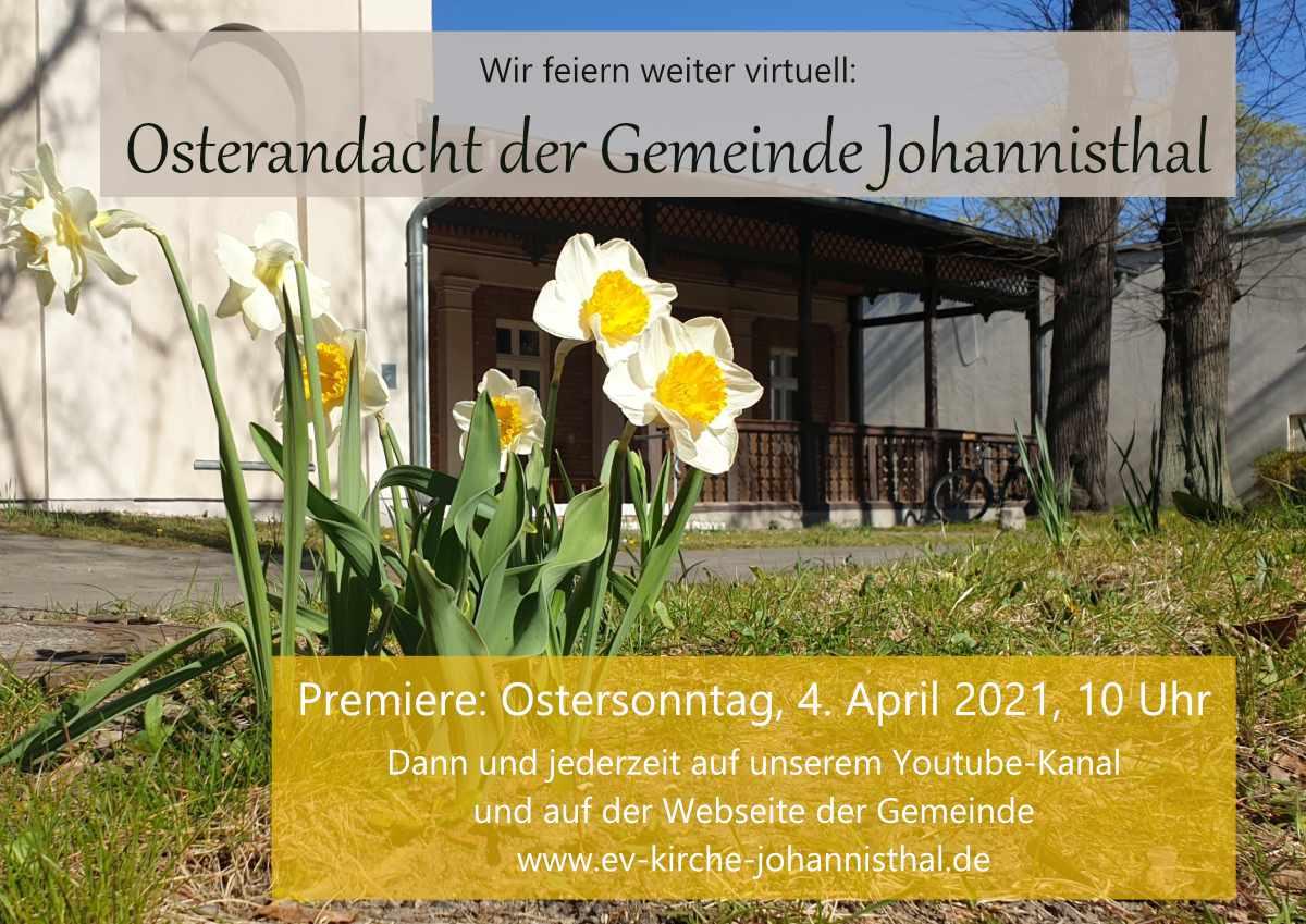Premiere: Ostersonntag, 4. April 2021, 10 Uhr Dann und jederzeit auf unserem Youtube-Kanal und auf der Webseite der Gemeinde www.ev-kirche-johannisthal.de Wir feiern weiter virtuell: Osterandacht der Gemeinde Johannisthal