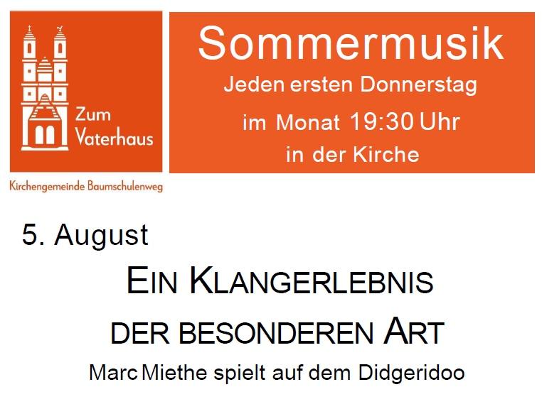 Baumschulenweg Konzerte Sommermusik Jeden ersten Donnerstag im Monat 19:30 Uhr in der Kirche - 5. August EIN KLANGERLEBNIS DER BESONDEREN ART Marc Miethe spielt auf dem Didgeridoo